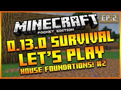 "Minecraft Pocket Edition 0.13.0 – Let's Play Survival ""THE HOUSE FOUNDATIONS!"" Episode 2"