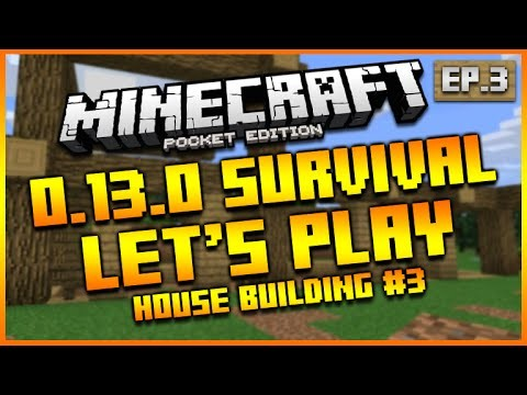 "Minecraft Pocket Edition 0.13.0 – Let's Play Survival ""HOUSE BUILDING"" Episode 3"