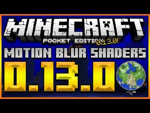 MINECRAFT POCKET EDITION 0.13.0 – MOTION BLUR SHADERS MOD & 0.13.0 UPDATED MINI-MAP MOD