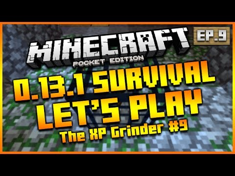 "MINECRAFT POCKET EDITION 0.13.1 – LET'S PLAY SURVIVAL – ""THE XP GRINDER!"" EPISODE 9"