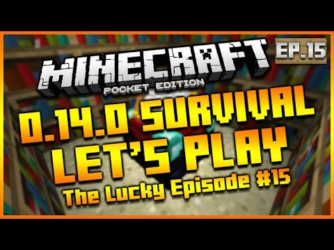 MINECRAFT POCKET EDITION 0.14.0 – LET'S PLAY SURVIVAL THE LUCKY EPISODE! EPISODE 15