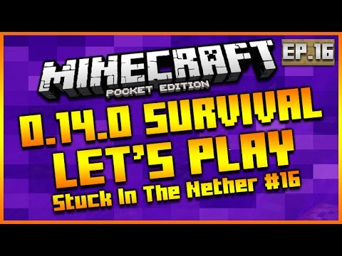 "MINECRAFT POCKET EDITION 0.14.0 – LET'S PLAY SURVIVAL ""I'M STUCK IN THE NETHER!"" EPISODE 16"