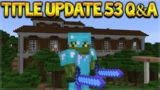 Minecraft Console Edition – Title Update 53 Q&A Survival Update & Last Gen Updates (Console Edition)
