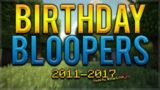 BIRTHDAY SPECIAL – VIDEO BLOOPERS COMPILATION 2011-2017 (Fan Made)